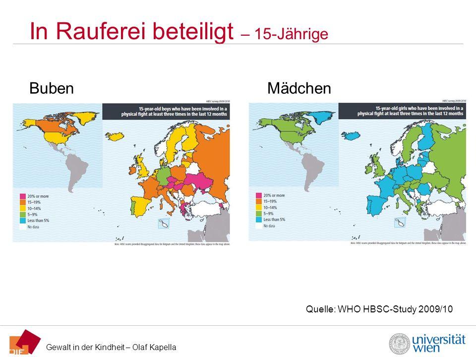 Gewalt in der Kindheit – Olaf Kapella In Rauferei beteiligt – 15-Jährige Quelle: WHO HBSC-Study 2009/10 BubenMädchen