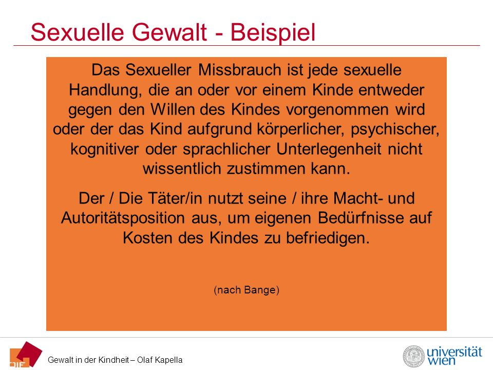 Gewalt in der Kindheit – Olaf Kapella Sexuelle Gewalt - Beispiel Das Sexueller Missbrauch ist jede sexuelle Handlung, die an oder vor einem Kinde entw