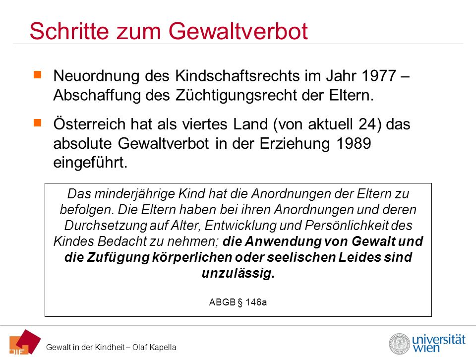 Gewalt in der Kindheit – Olaf Kapella Schritte zum Gewaltverbot Österreich hat als viertes Land (von aktuell 24) das absolute Gewaltverbot in der Erzi