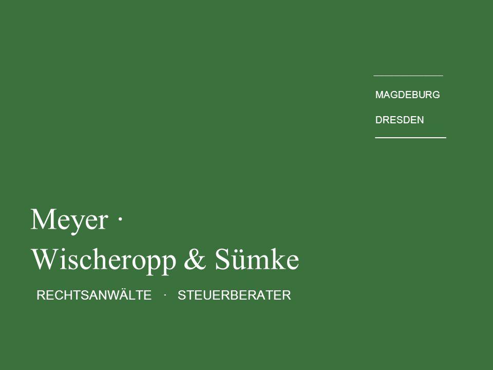 ______________ MAGDEBURG DRESDEN _____________ Meyer · Wischeropp & Sümke RECHTSANWÄLTE · STEUERBERATER