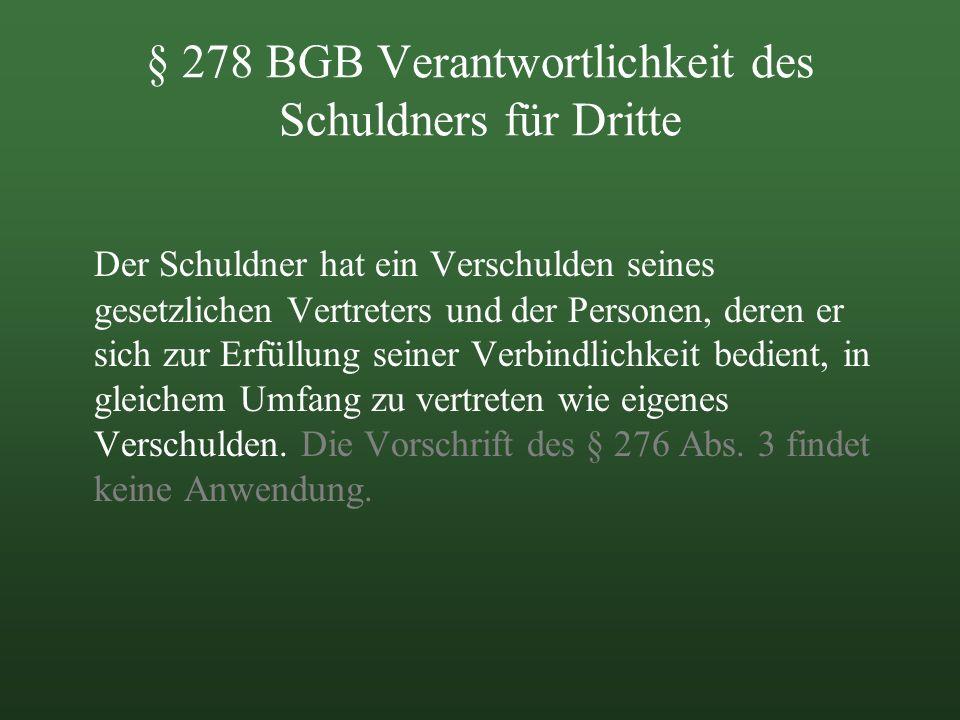 § 278 BGB Verantwortlichkeit des Schuldners für Dritte Der Schuldner hat ein Verschulden seines gesetzlichen Vertreters und der Personen, deren er sic