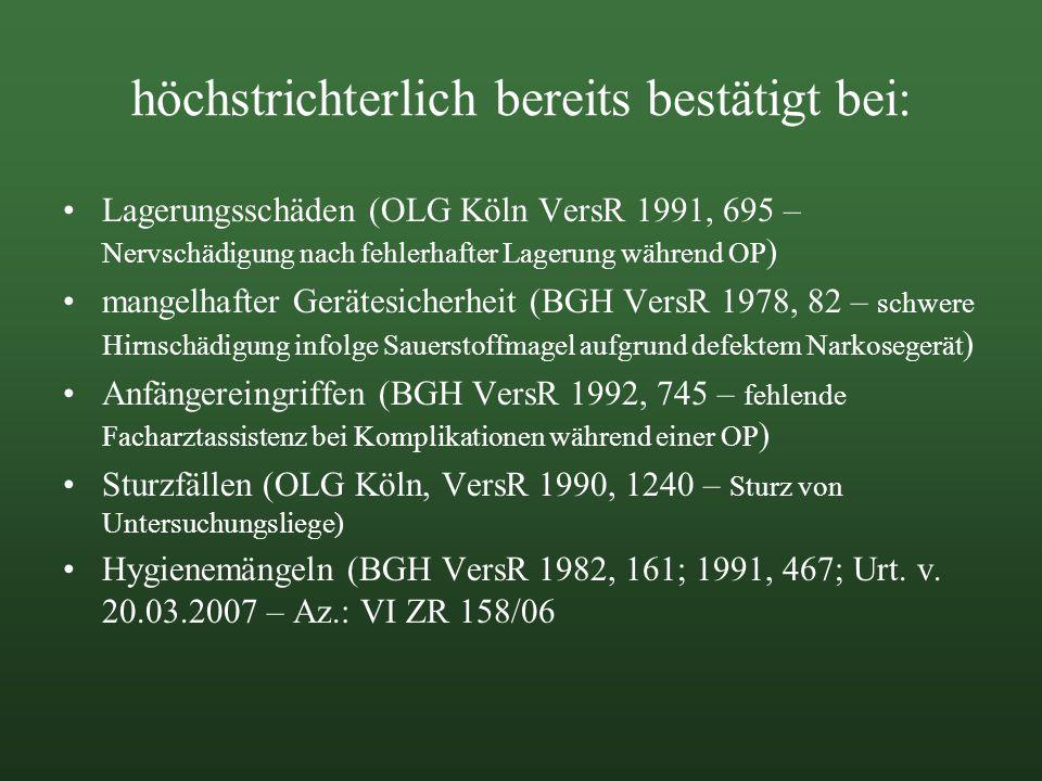 höchstrichterlich bereits bestätigt bei: Lagerungsschäden (OLG Köln VersR 1991, 695 – Nervschädigung nach fehlerhafter Lagerung während OP ) mangelhaf