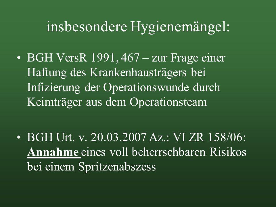 insbesondere Hygienemängel: BGH VersR 1991, 467 – zur Frage einer Haftung des Krankenhausträgers bei Infizierung der Operationswunde durch Keimträger