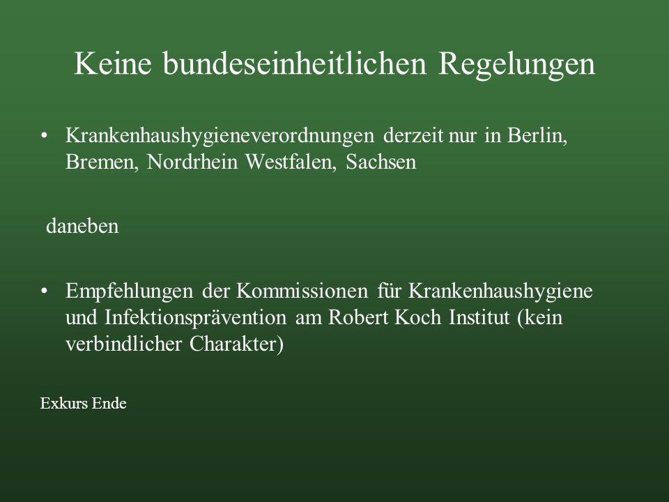 Keine bundeseinheitlichen Regelungen Krankenhaushygieneverordnungen derzeit nur in Berlin, Bremen, Nordrhein Westfalen, Sachsen daneben Empfehlungen d