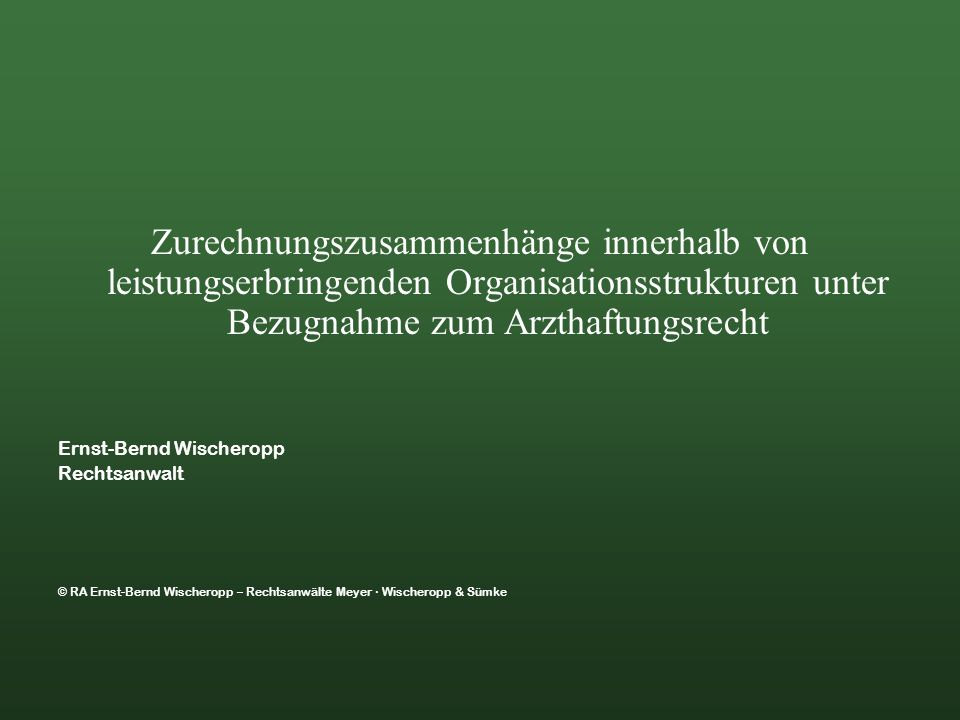 Zurechnungszusammenhänge innerhalb von leistungserbringenden Organisationsstrukturen unter Bezugnahme zum Arzthaftungsrecht Ernst-Bernd Wischeropp Rec