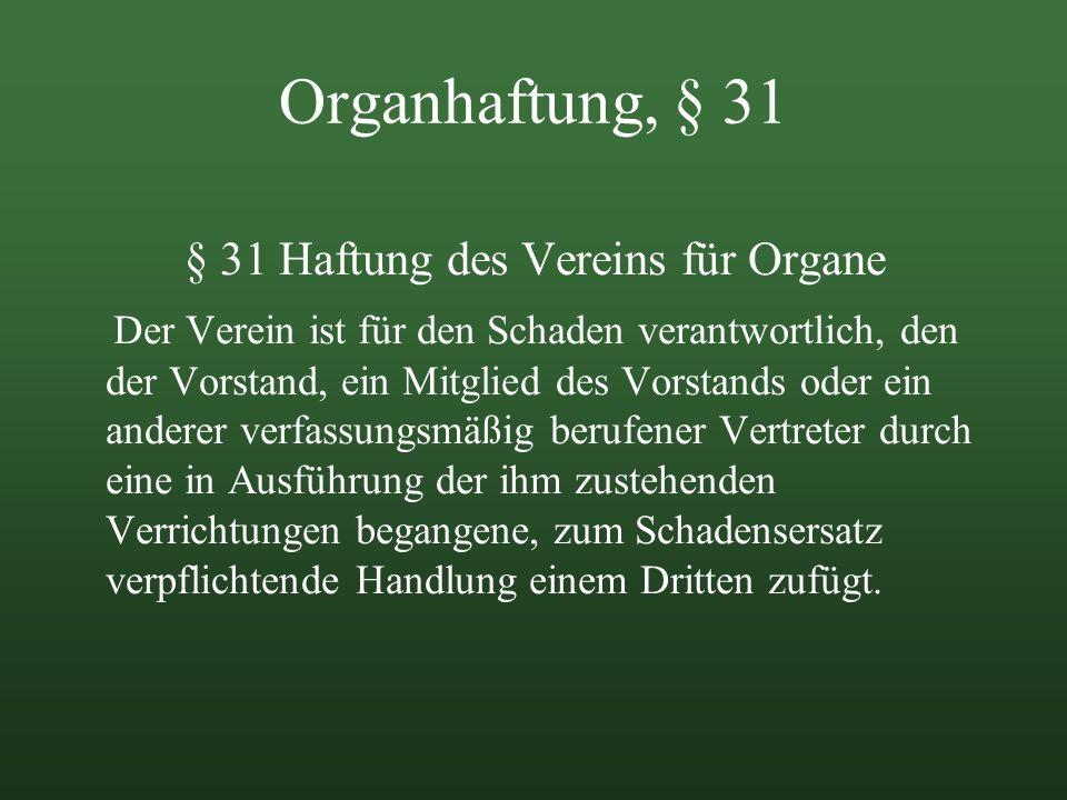 Organhaftung, § 31 § 31 Haftung des Vereins für Organe Der Verein ist für den Schaden verantwortlich, den der Vorstand, ein Mitglied des Vorstands ode