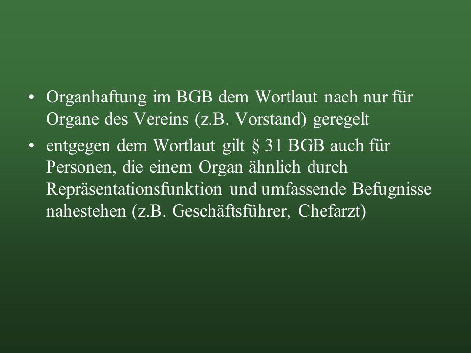 Organhaftung im BGB dem Wortlaut nach nur für Organe des Vereins (z.B. Vorstand) geregelt entgegen dem Wortlaut gilt § 31 BGB auch für Personen, die e