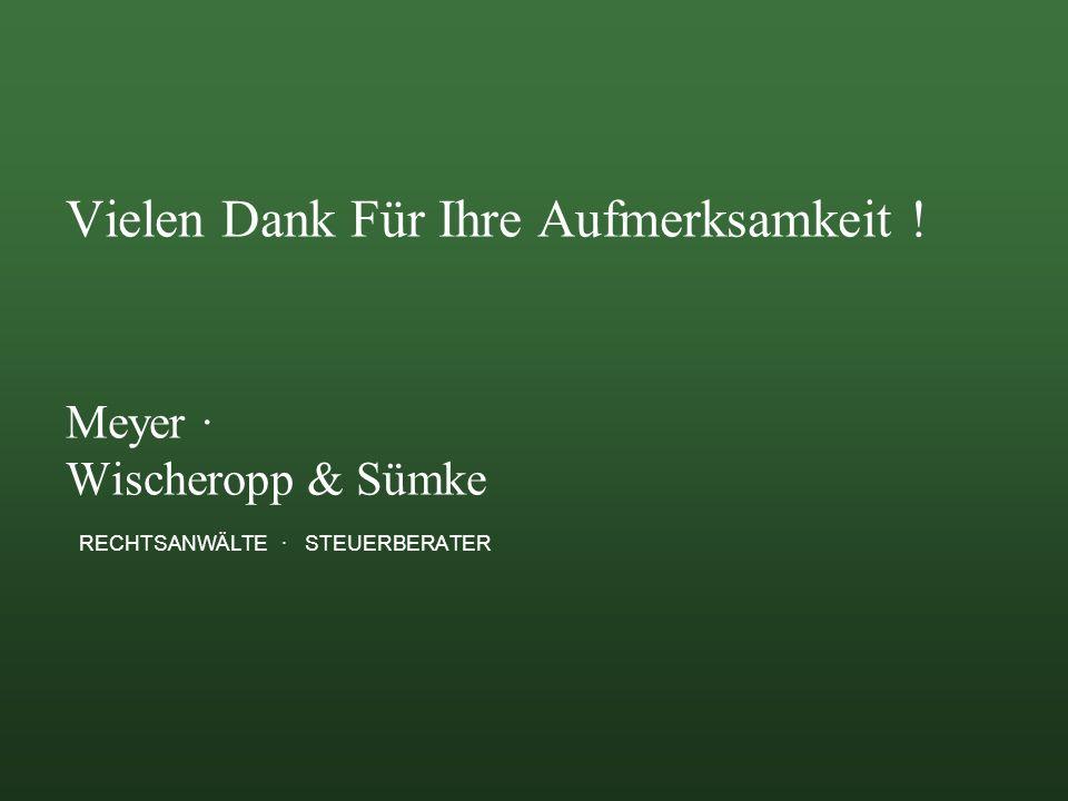 Vielen Dank Für Ihre Aufmerksamkeit ! Meyer · Wischeropp & Sümke RECHTSANWÄLTE · STEUERBERATER