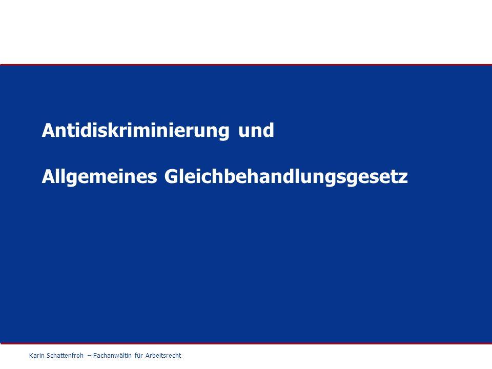 Antidiskriminierung und Allgemeines Gleichbehandlungsgesetz Karin Schattenfroh – Fachanwältin für Arbeitsrecht