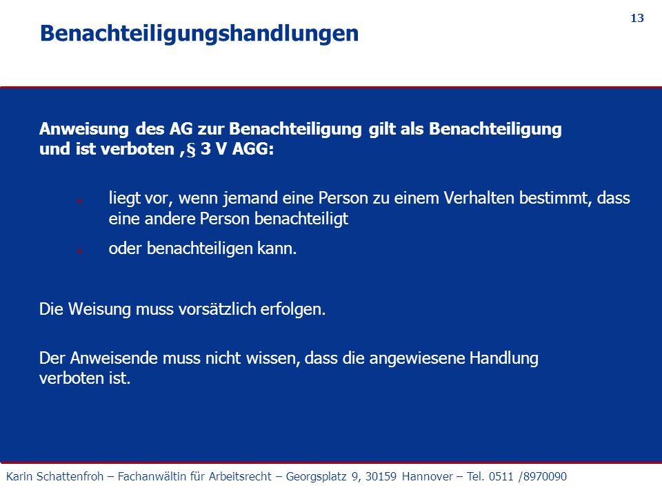 Karin Schattenfroh – Fachanwältin für Arbeitsrecht – Georgsplatz 9, 30159 Hannover – Tel. 0511 /8970090 13 Benachteiligungshandlungen Anweisung des AG