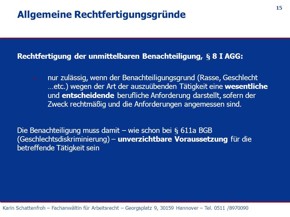 Karin Schattenfroh – Fachanwältin für Arbeitsrecht – Georgsplatz 9, 30159 Hannover – Tel. 0511 /8970090 15 Allgemeine Rechtfertigungsgründe Rechtferti
