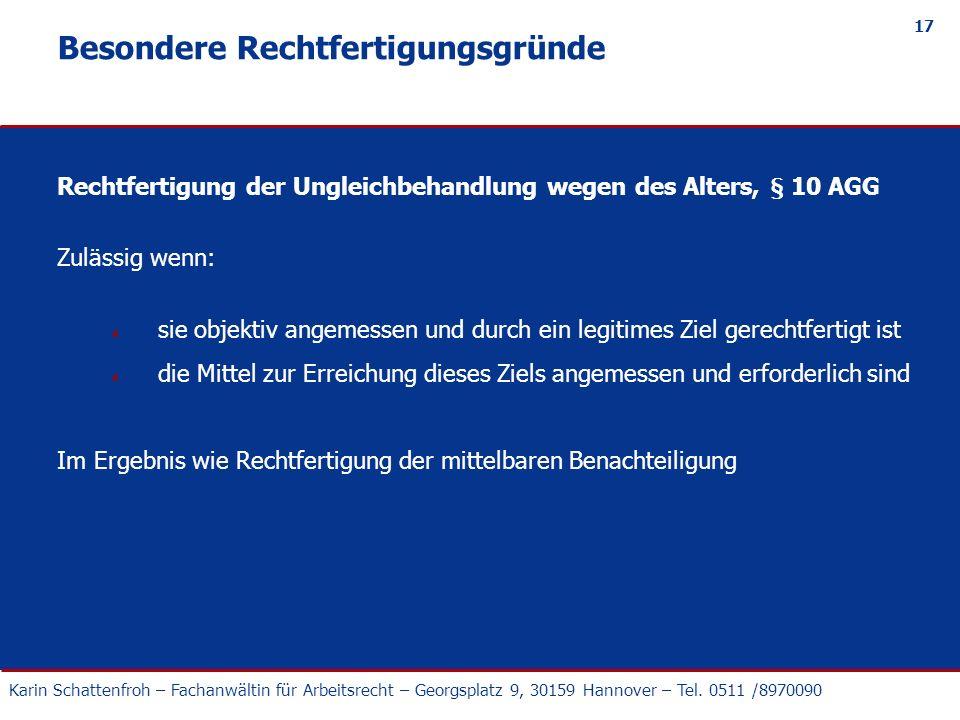 Karin Schattenfroh – Fachanwältin für Arbeitsrecht – Georgsplatz 9, 30159 Hannover – Tel. 0511 /8970090 17 Besondere Rechtfertigungsgründe Rechtfertig