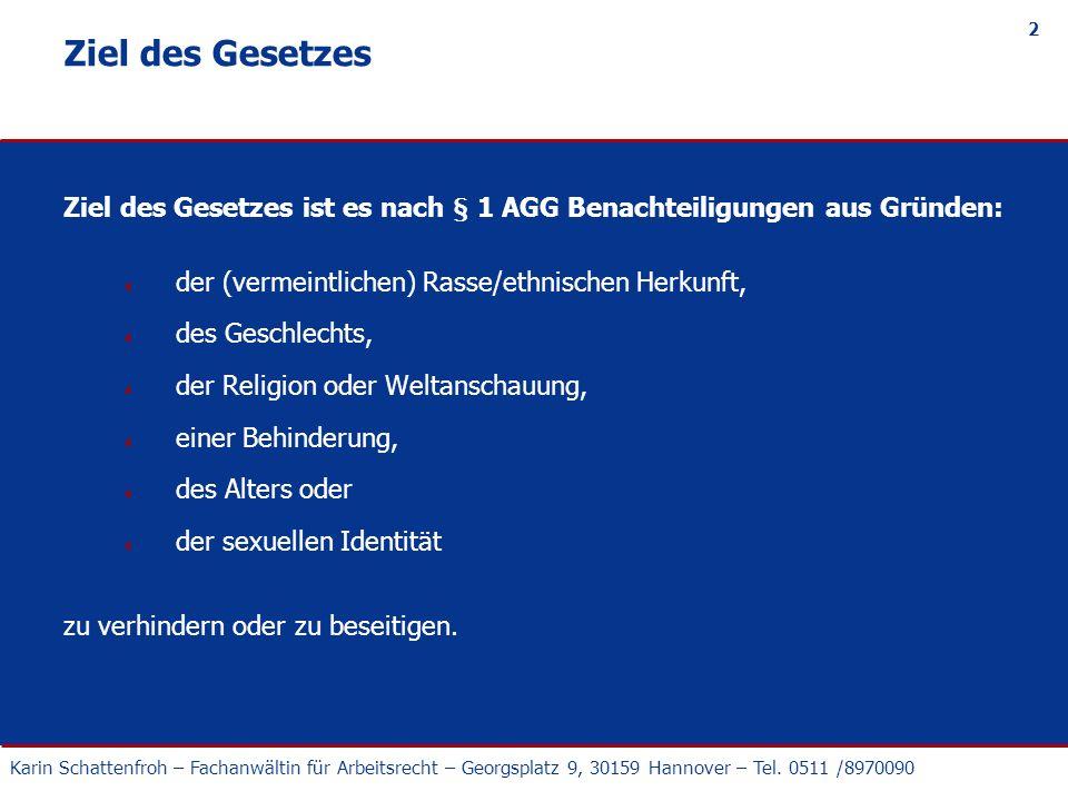 Karin Schattenfroh – Fachanwältin für Arbeitsrecht – Georgsplatz 9, 30159 Hannover – Tel. 0511 /8970090 2 Ziel des Gesetzes Ziel des Gesetzes ist es n