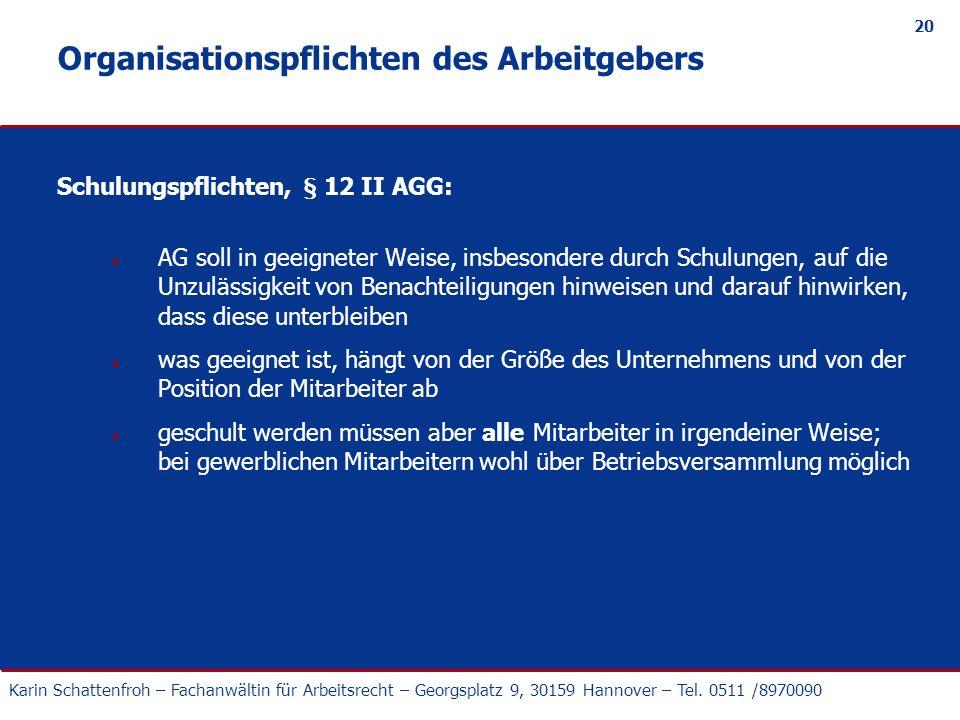 Karin Schattenfroh – Fachanwältin für Arbeitsrecht – Georgsplatz 9, 30159 Hannover – Tel. 0511 /8970090 20 Organisationspflichten des Arbeitgebers Sch
