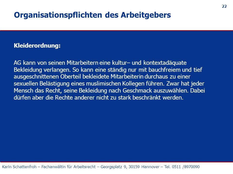 Karin Schattenfroh – Fachanwältin für Arbeitsrecht – Georgsplatz 9, 30159 Hannover – Tel. 0511 /8970090 22 Organisationspflichten des Arbeitgebers Kle