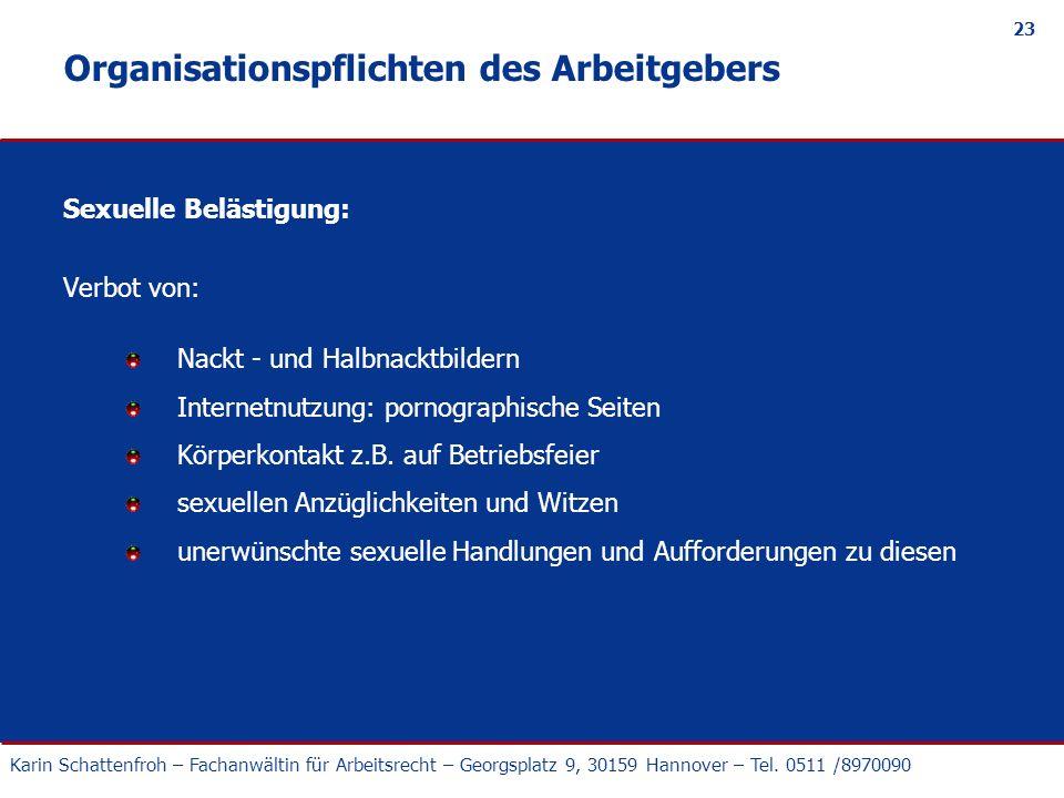 Karin Schattenfroh – Fachanwältin für Arbeitsrecht – Georgsplatz 9, 30159 Hannover – Tel. 0511 /8970090 23 Organisationspflichten des Arbeitgebers Sex