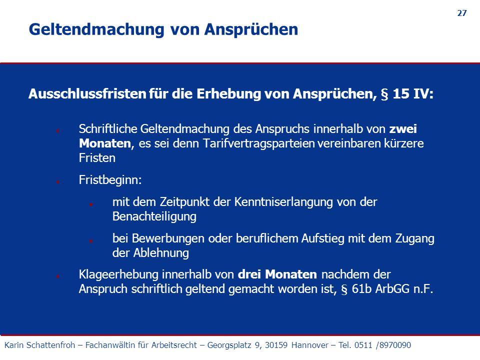 Karin Schattenfroh – Fachanwältin für Arbeitsrecht – Georgsplatz 9, 30159 Hannover – Tel. 0511 /8970090 27 Geltendmachung von Ansprüchen Ausschlussfri