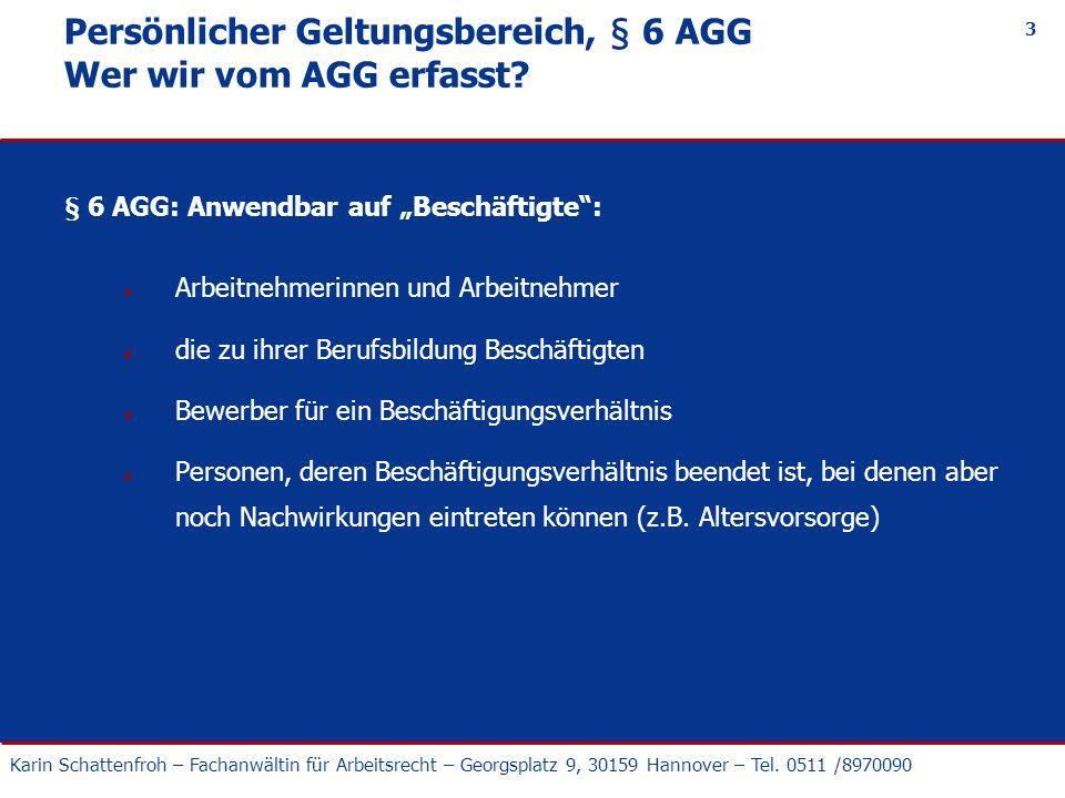 Karin Schattenfroh – Fachanwältin für Arbeitsrecht – Georgsplatz 9, 30159 Hannover – Tel. 0511 /8970090 3 Persönlicher Geltungsbereich, § 6 AGG Wer wi