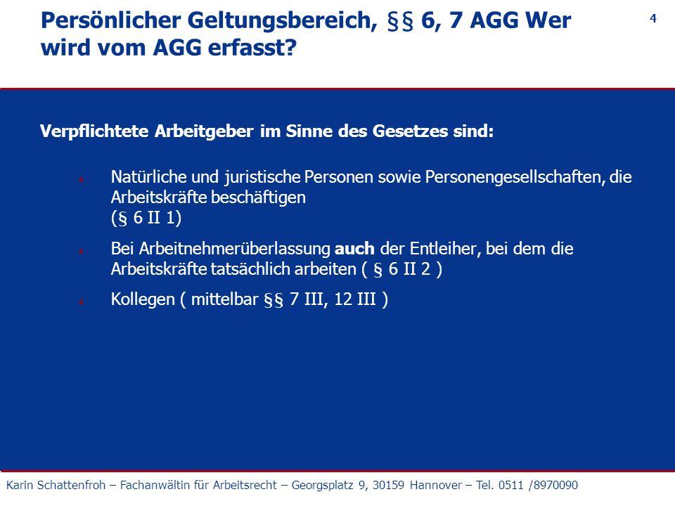 Karin Schattenfroh – Fachanwältin für Arbeitsrecht – Georgsplatz 9, 30159 Hannover – Tel. 0511 /8970090 4 Persönlicher Geltungsbereich, §§ 6, 7 AGG We