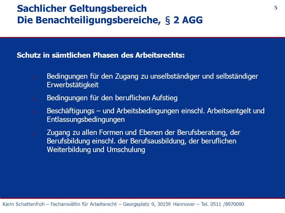Karin Schattenfroh – Fachanwältin für Arbeitsrecht – Georgsplatz 9, 30159 Hannover – Tel. 0511 /8970090 5 Sachlicher Geltungsbereich Die Benachteiligu