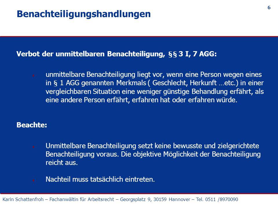 Karin Schattenfroh – Fachanwältin für Arbeitsrecht – Georgsplatz 9, 30159 Hannover – Tel. 0511 /8970090 6 Benachteiligungshandlungen Verbot der unmitt