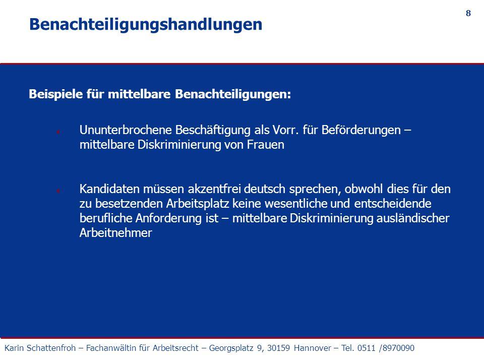 Karin Schattenfroh – Fachanwältin für Arbeitsrecht – Georgsplatz 9, 30159 Hannover – Tel. 0511 /8970090 8 Benachteiligungshandlungen Beispiele für mit