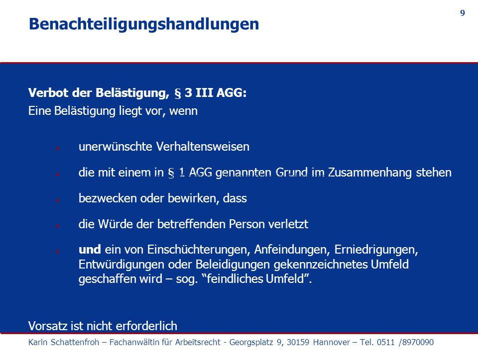 9 Benachteiligungshandlungen Verbot der Belästigung, § 3 III AGG: Eine Belästigung liegt vor, wenn unerwünschte Verhaltensweisen die mit einem in § 1