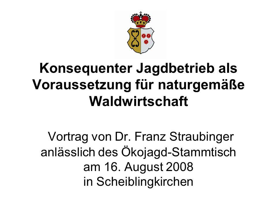 Konsequenter Jagdbetrieb als Voraussetzung für naturgemäße Waldwirtschaft Vortrag von Dr. Franz Straubinger anlässlich des Ökojagd-Stammtisch am 16. A