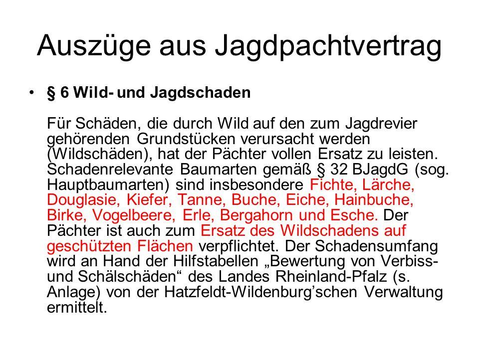 Auszüge aus Jagdpachtvertrag § 6 Wild- und Jagdschaden Für Schäden, die durch Wild auf den zum Jagdrevier gehörenden Grundstücken verursacht werden (W