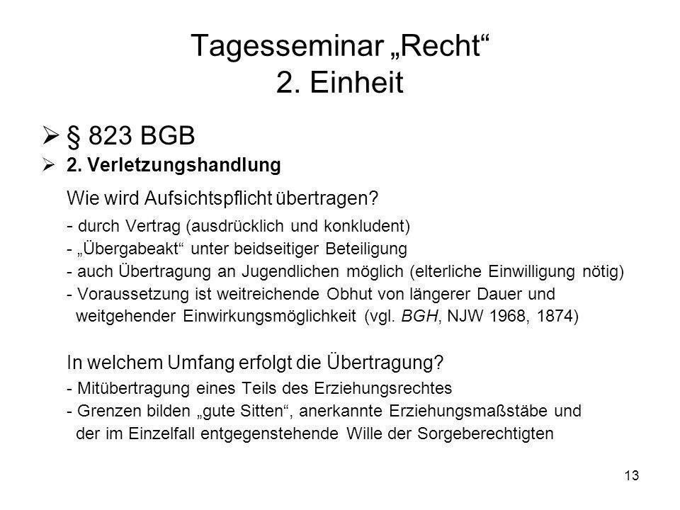 13 Tagesseminar Recht 2. Einheit § 823 BGB 2. Verletzungshandlung Wie wird Aufsichtspflicht übertragen? - durch Vertrag (ausdrücklich und konkludent)