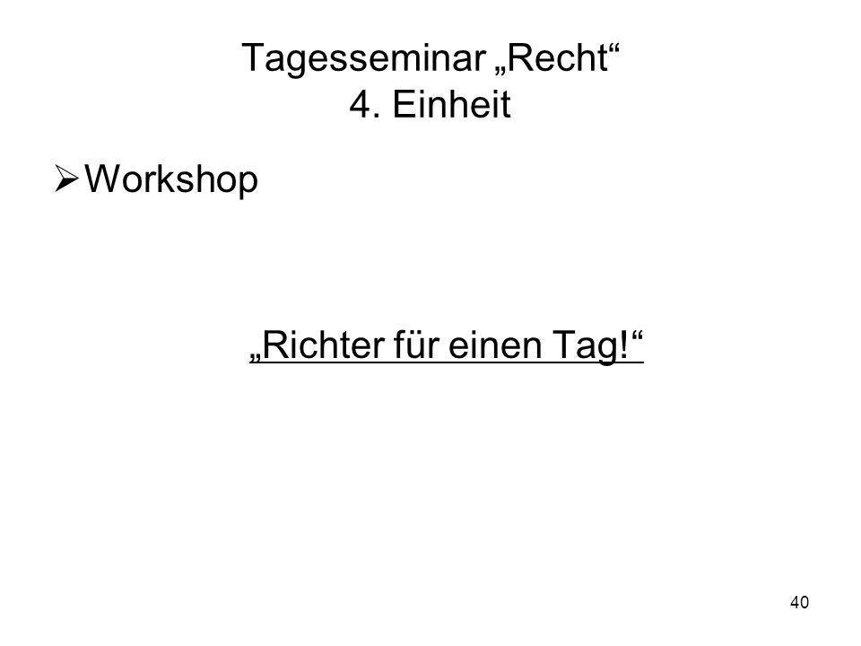 40 Tagesseminar Recht 4. Einheit Workshop Richter für einen Tag!