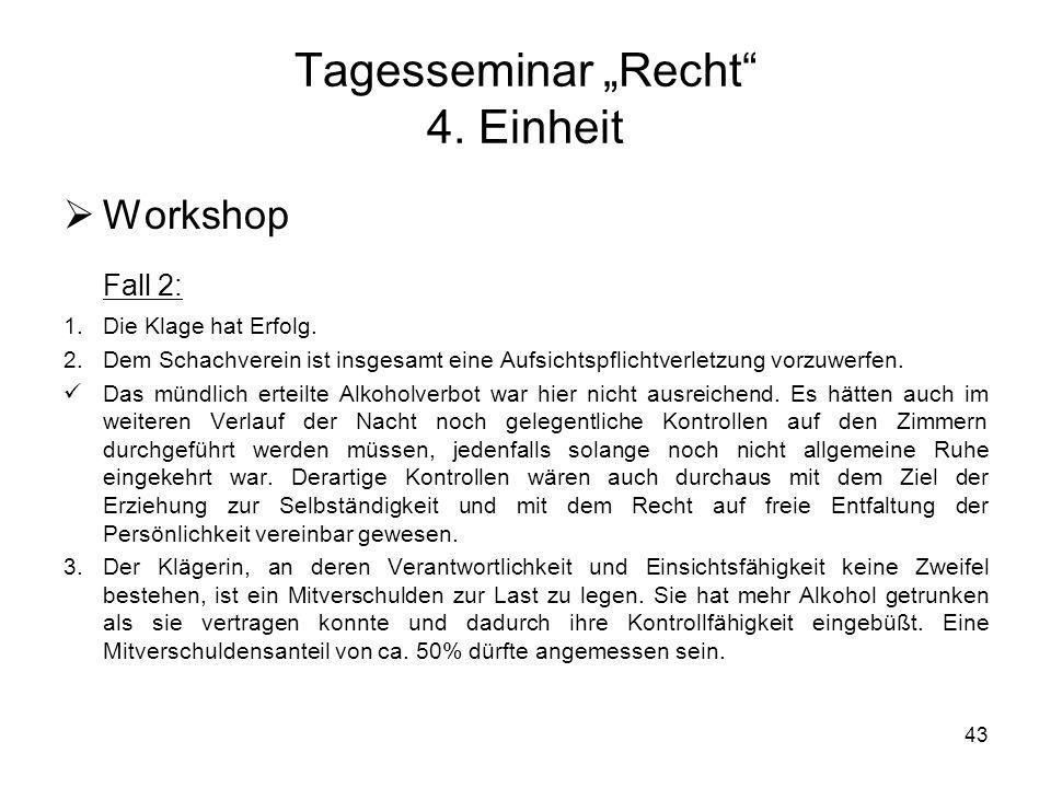 43 Tagesseminar Recht 4. Einheit Workshop Fall 2: 1.Die Klage hat Erfolg. 2.Dem Schachverein ist insgesamt eine Aufsichtspflichtverletzung vorzuwerfen