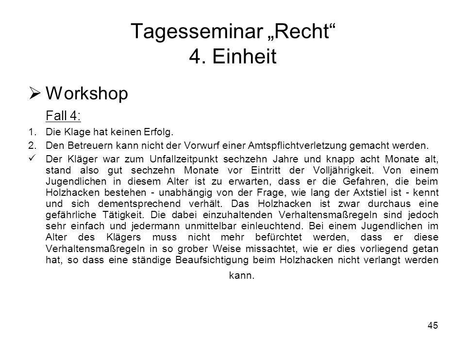 45 Tagesseminar Recht 4. Einheit Workshop Fall 4: 1.Die Klage hat keinen Erfolg. 2.Den Betreuern kann nicht der Vorwurf einer Amtspflichtverletzung ge