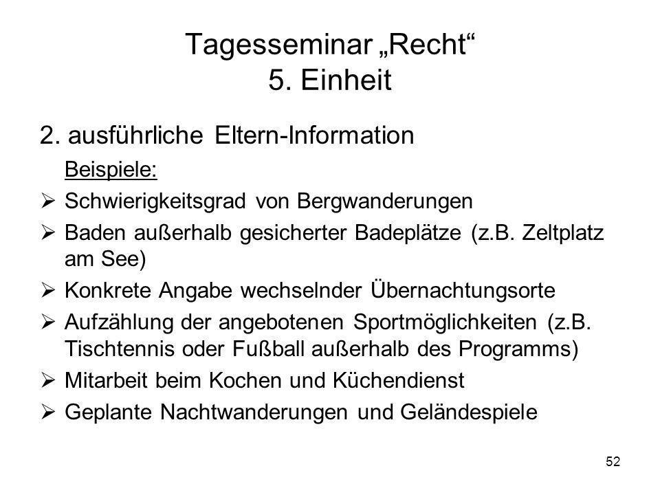 52 Tagesseminar Recht 5. Einheit 2. ausführliche Eltern-Information Beispiele: Schwierigkeitsgrad von Bergwanderungen Baden außerhalb gesicherter Bade
