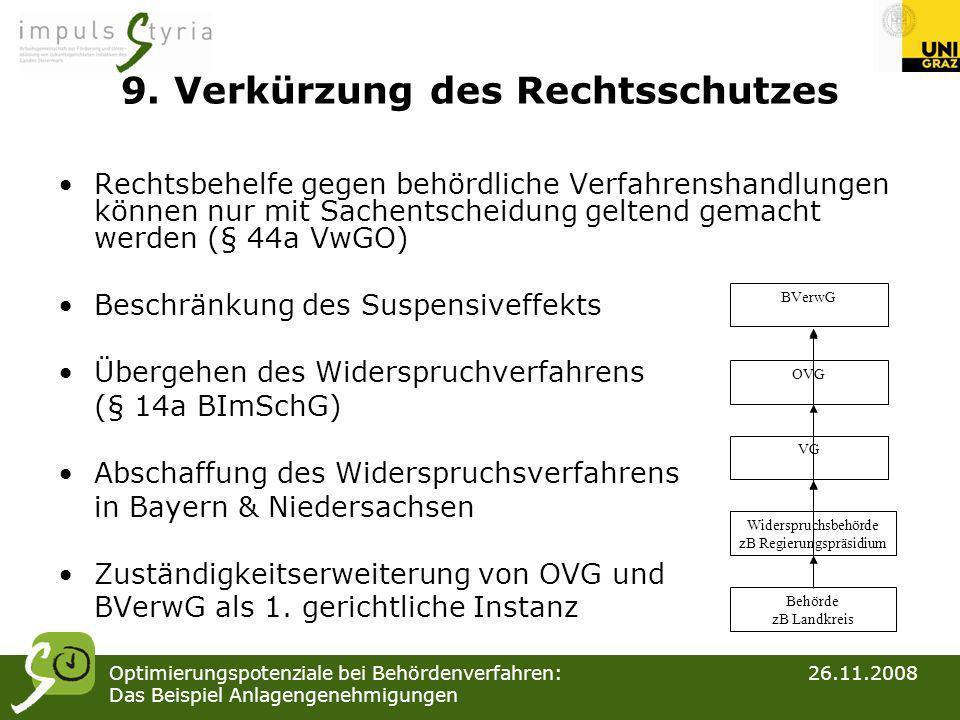 Optimierungspotenziale bei Behördenverfahren: 26.11.2008 Das Beispiel Anlagengenehmigungen 9. Verkürzung des Rechtsschutzes Rechtsbehelfe gegen behörd