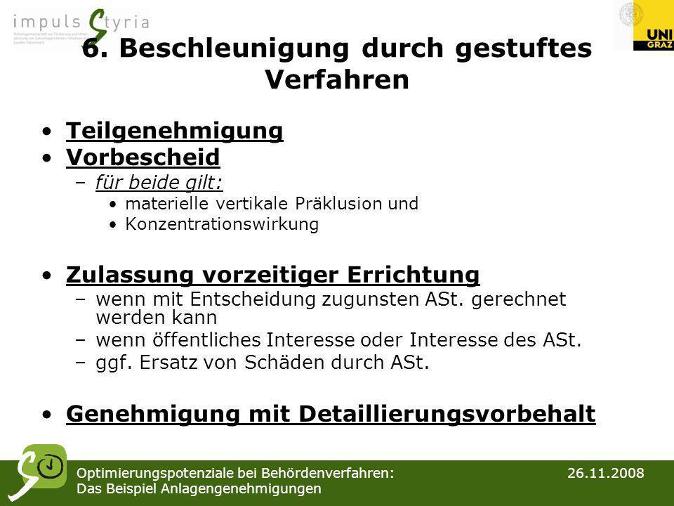 Optimierungspotenziale bei Behördenverfahren: 26.11.2008 Das Beispiel Anlagengenehmigungen 6. Beschleunigung durch gestuftes Verfahren Teilgenehmigung