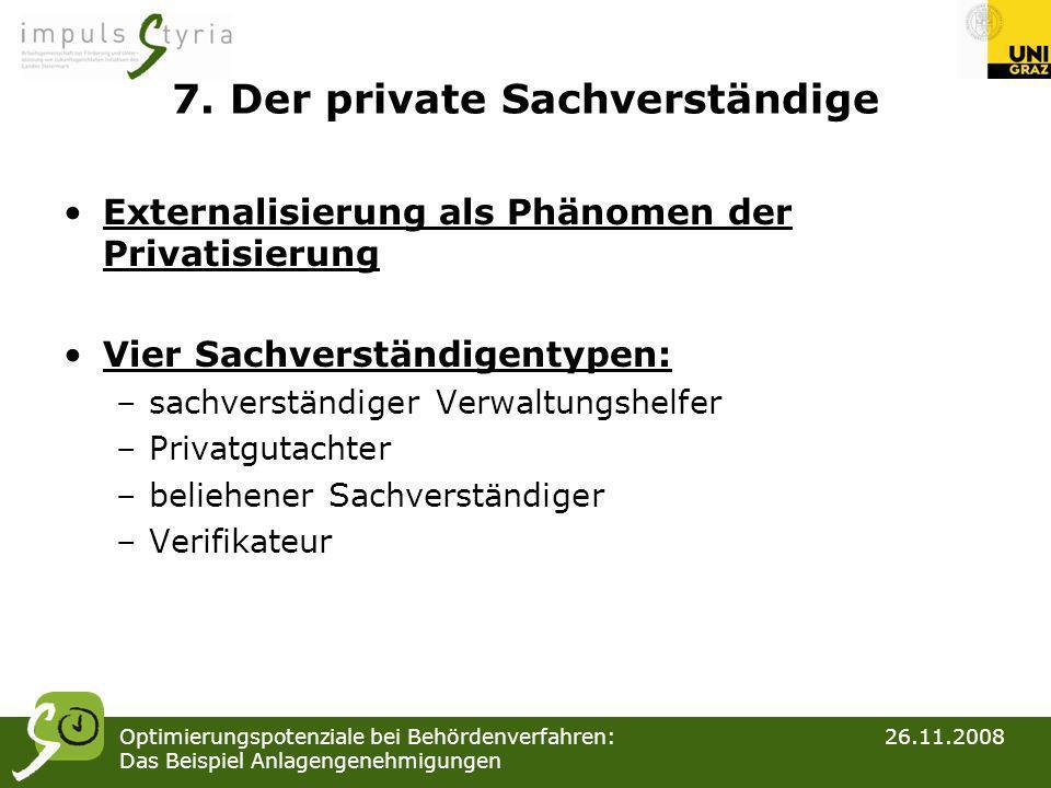 Optimierungspotenziale bei Behördenverfahren: 26.11.2008 Das Beispiel Anlagengenehmigungen 7. Der private Sachverständige Externalisierung als Phänome