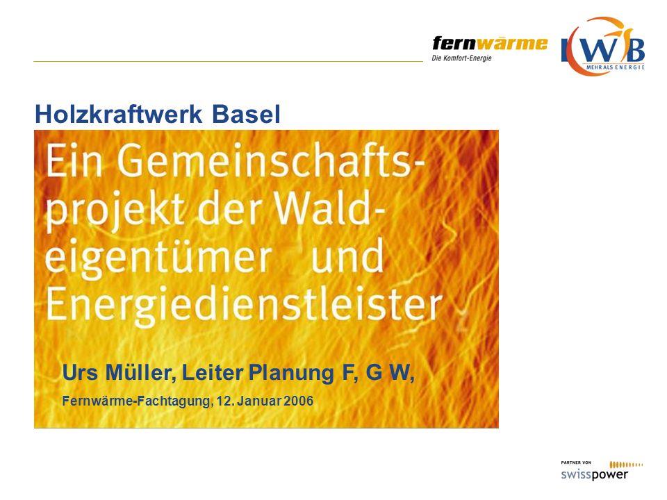 Holzkraftwerk Basel Urs Müller, Leiter Planung F, G W, Fernwärme-Fachtagung, 12. Januar 2006