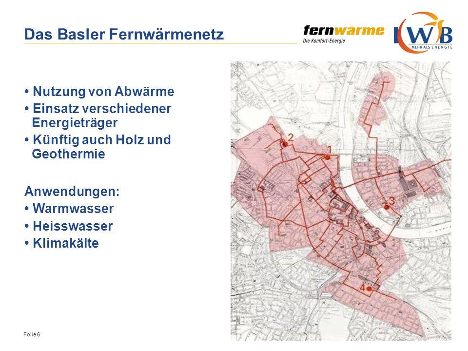 Folie 6 Das Basler Fernwärmenetz Nutzung von Abwärme Einsatz verschiedener Energieträger Künftig auch Holz und Geothermie Anwendungen: Warmwasser Heis