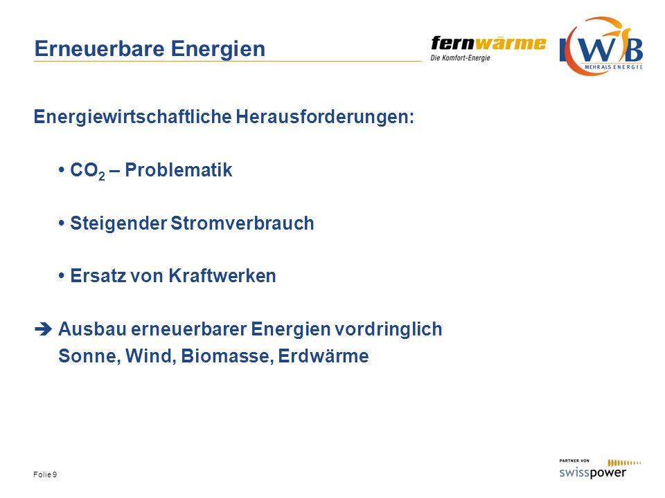 Folie 9 Erneuerbare Energien Energiewirtschaftliche Herausforderungen: CO 2 – Problematik Steigender Stromverbrauch Ersatz von Kraftwerken Ausbau erne
