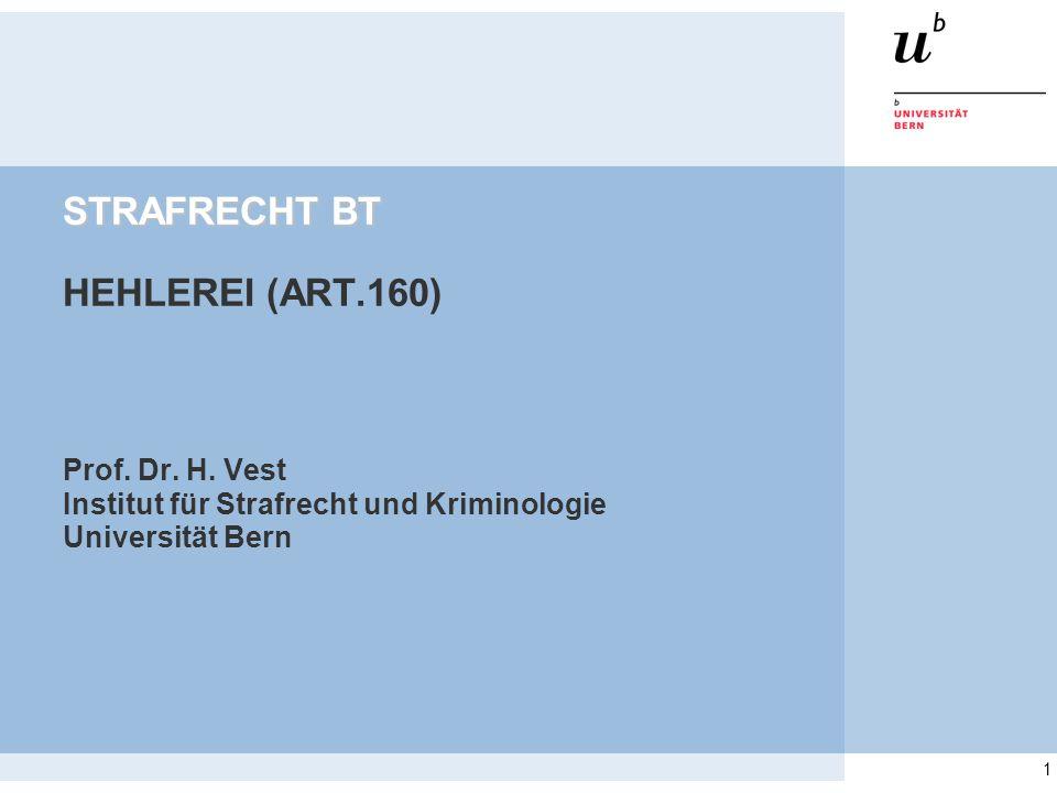 1 STRAFRECHT BT STRAFRECHT BT HEHLEREI (ART.160) Prof. Dr. H. Vest Institut für Strafrecht und Kriminologie Universität Bern