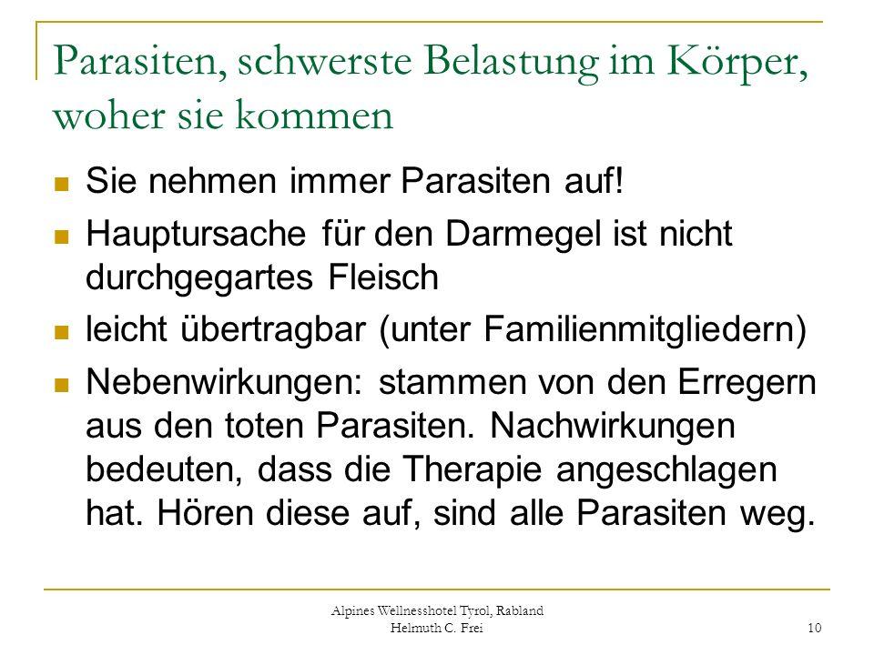 Alpines Wellnesshotel Tyrol, Rabland Helmuth C. Frei 10 Parasiten, schwerste Belastung im Körper, woher sie kommen Sie nehmen immer Parasiten auf! Hau