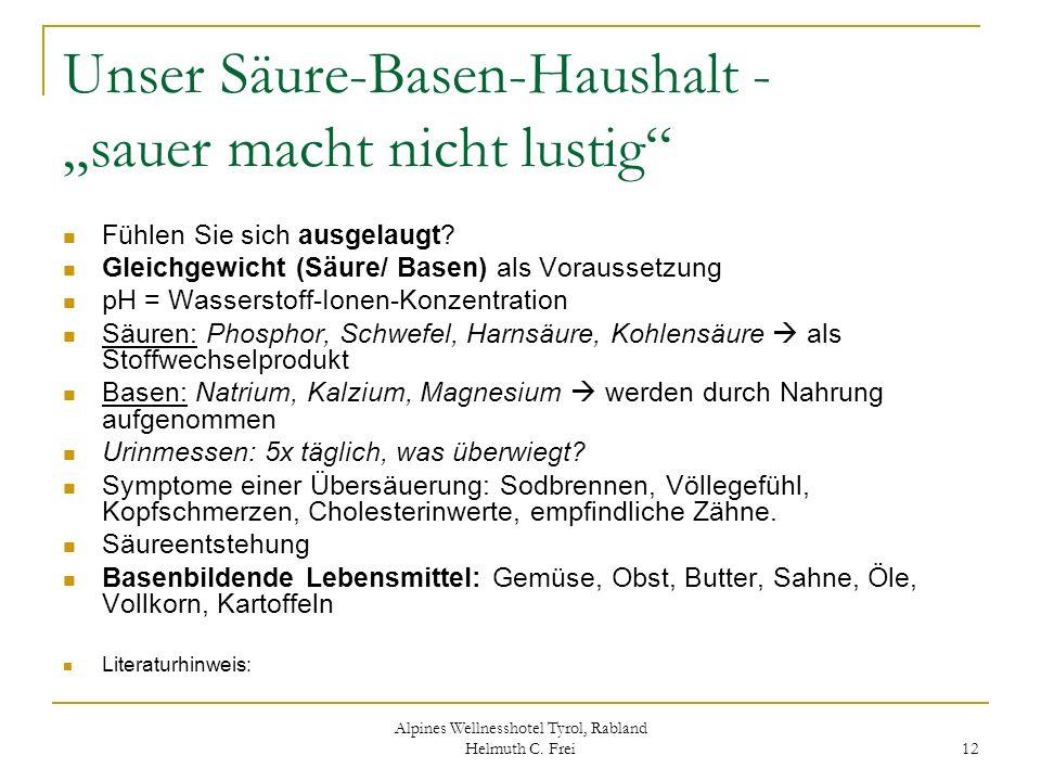 Alpines Wellnesshotel Tyrol, Rabland Helmuth C. Frei 12 Unser Säure-Basen-Haushalt - sauer macht nicht lustig Fühlen Sie sich ausgelaugt? Gleichgewich