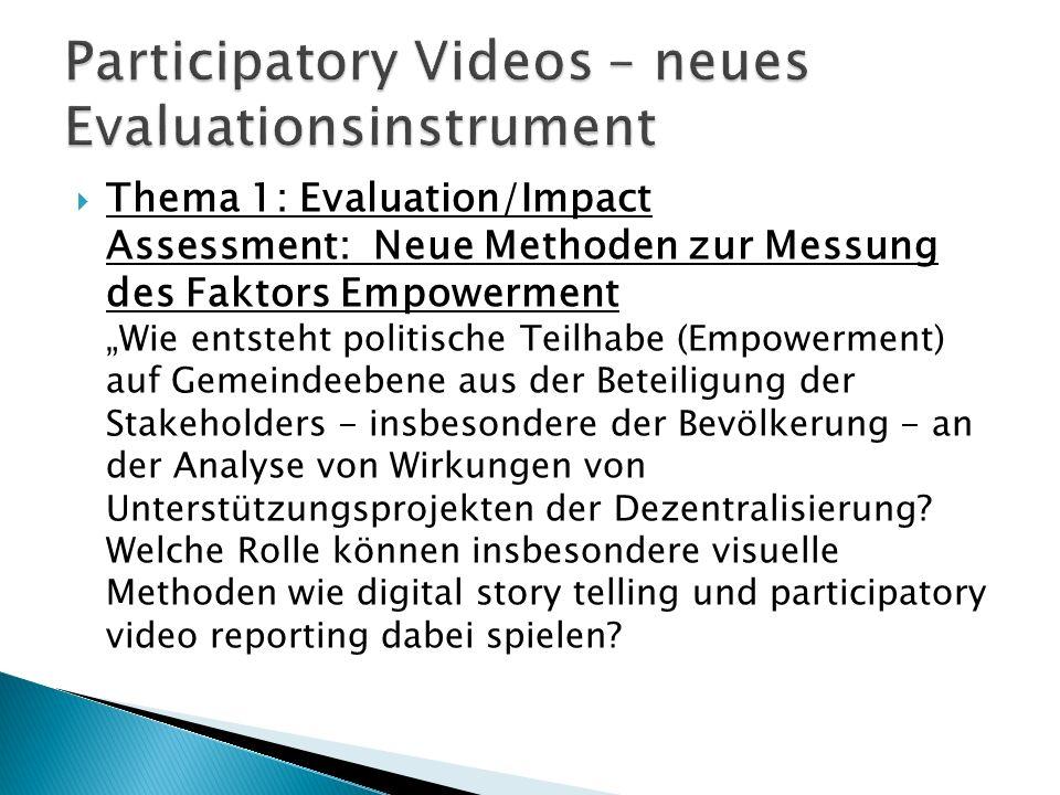 Thema 1: Evaluation/Impact Assessment: Neue Methoden zur Messung des Faktors Empowerment Wie entsteht politische Teilhabe (Empowerment) auf Gemeindeebene aus der Beteiligung der Stakeholders - insbesondere der Bevölkerung - an der Analyse von Wirkungen von Unterstützungsprojekten der Dezentralisierung.
