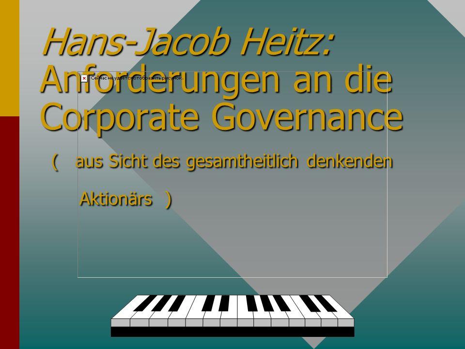 Hans-Jacob Heitz: Anforderungen an die Corporate Governance ( aus Sicht des gesamtheitlich denkenden Aktionärs )