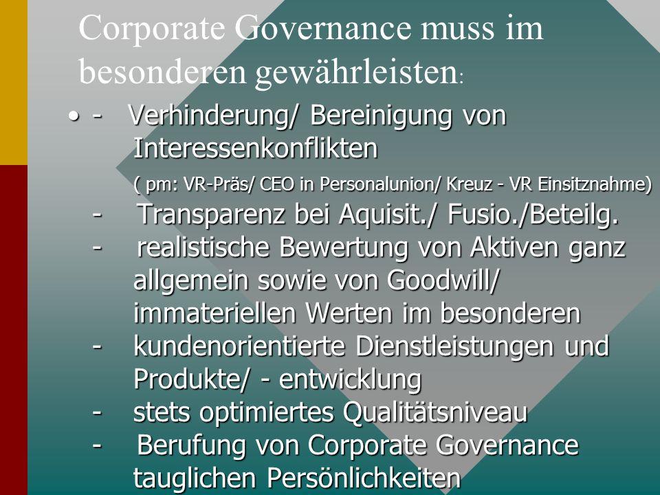 - Verhinderung/ Bereinigung von Interessenkonflikten ( pm: VR-Präs/ CEO in Personalunion/ Kreuz - VR Einsitznahme) - Transparenz bei Aquisit./ Fusio./Beteilg.