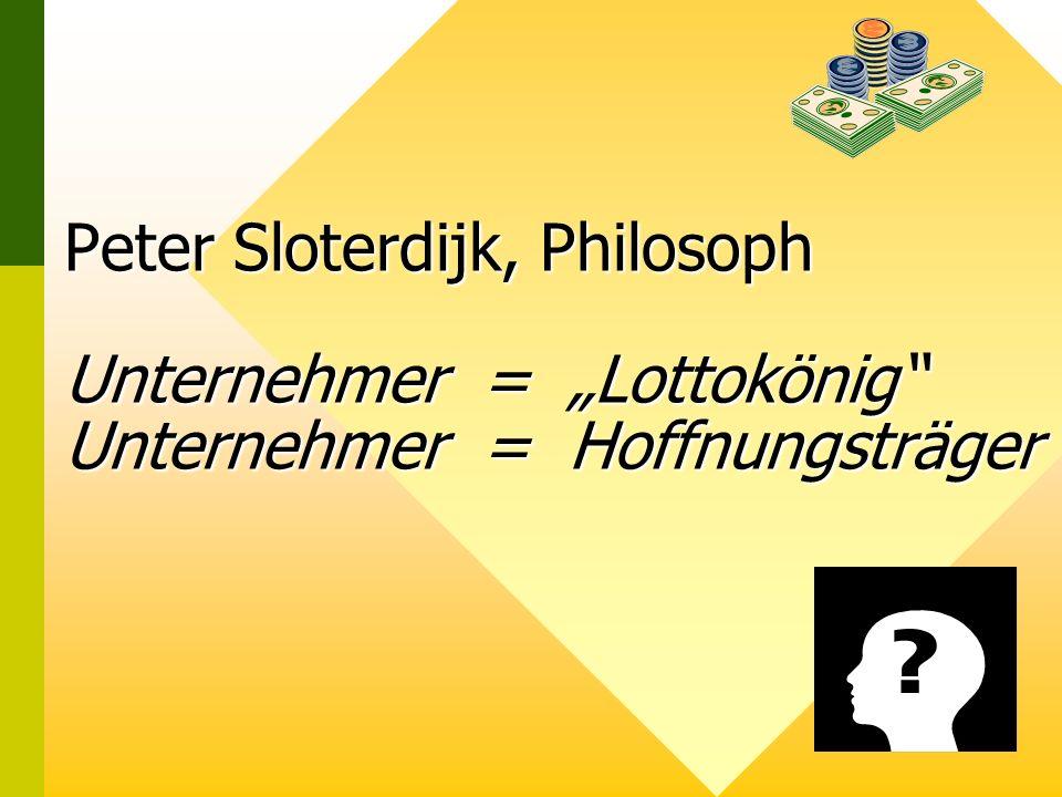 Peter Sloterdijk, Philosoph Unternehmer = Lottokönig Unternehmer = Hoffnungsträger Copyright, 1996 © Dale Carnegie & Associates, Inc.Copyright, 1996 © Dale Carnegie & Associates, Inc.