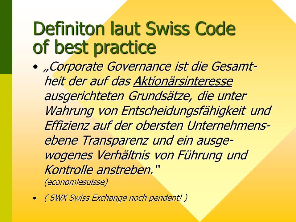 Definiton laut Swiss Code of best practice Corporate Governance ist die Gesamt- heit der auf das Aktionärsinteresse ausgerichteten Grundsätze, die unter Wahrung von Entscheidungsfähigkeit und Effizienz auf der obersten Unternehmens- ebene Transparenz und ein ausge- wogenes Verhältnis von Führung und Kontrolle anstreben.