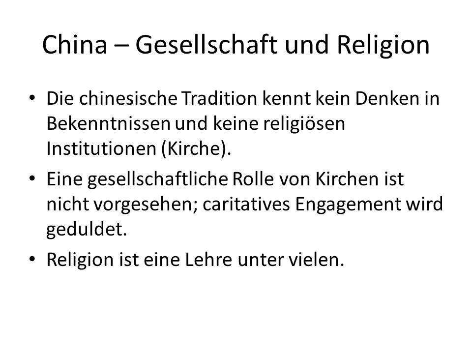 China – Gesellschaft und Religion Die chinesische Tradition kennt kein Denken in Bekenntnissen und keine religiösen Institutionen (Kirche). Eine gesel