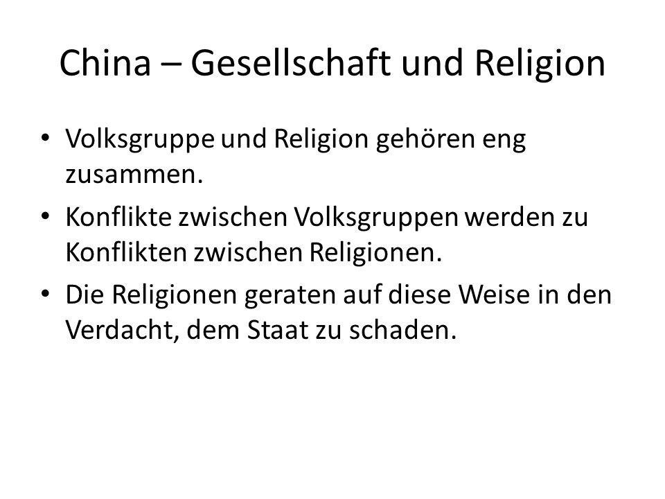 China – Gesellschaft und Religion Volksgruppe und Religion gehören eng zusammen. Konflikte zwischen Volksgruppen werden zu Konflikten zwischen Religio